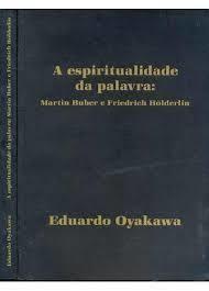 A espiritualidade da palavra: Martin Buber e Friedrich Hölderlin