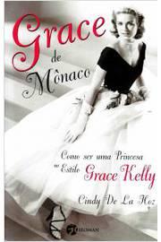 Grace de Mõnaco - Como Ser Uma Princesa no Estilo Grace Kelly