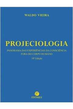 Projeciologia Panorama das Experiências da Consciência