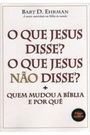O Que Jesus Disse? o Que Jesus Não Disse? Quem Mudou a Biblia e por Qu