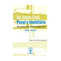 Da Tutela Cível-penal e Imobiliária- Teoria- Prática
