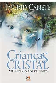Criancas Cristal: A Transformacão do Ser Humano