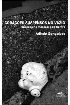 Coracões Suspensos no Vazio: Baseado no Massacre do Centro
