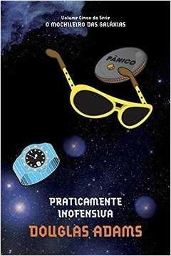 Praticamente Inofensiva - Volume 5 - Série o Guia do Mochileiro das Galáxias