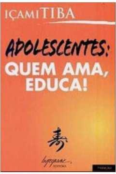 Adolescentes - Quem Ama Educa!
