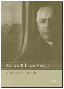 Mauro Ribeiro Viegas a Construção de uma Vida