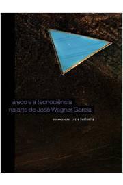 A Eco e a Tecnociencia na Arte de Jose Wagner Garcia