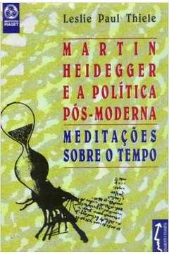 Martin Heidegger e a Politica Pós-Moderna