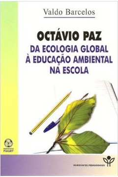 Octavio Paz: Da Ecologia Global A Educacao Ambiental Na Escola
