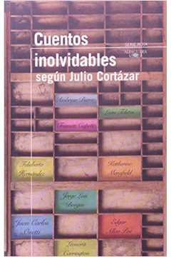 Cuentos Inolvidables Segun Julio Cortazar