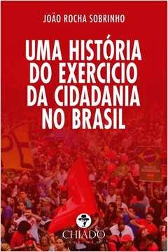 Uma Historia do Exercicio da Cidadania no Brasil