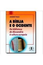 Bíblia e o Ocidente. A: Da Biblioteca de Alexandria À Cultura Europeia