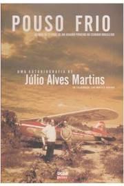 Pouso Frio - As mais de 12 vidas de um Aviador pioneiro no Cerrado